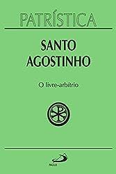 Patrística – O Livre-Arbítrio – Vol. 8