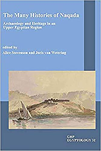 The Many Histories of Naqada: Archaeology and Heritage in an Upper Egyptian Region (GHP Egptology, Band 32)
