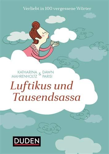 Luftikus & Tausendsassa: Verliebt in 100 vergessene Wörter