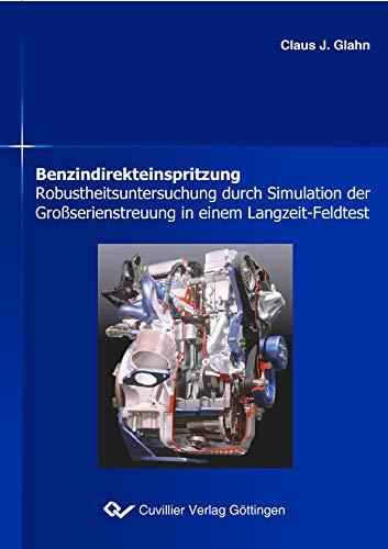 Benzindirekteinspritzung: Robustheitsuntersuchung durch Simulation der Großserienstreuung in einem Langzeit-Feldtest (German Edition)