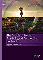 The Bubble Universe: Psychological Perspectives on Reality