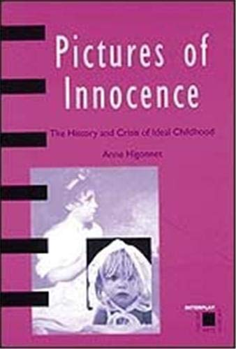 Pictures of Innocence: The History and Crisis of Ideal Childhood (Interplay)