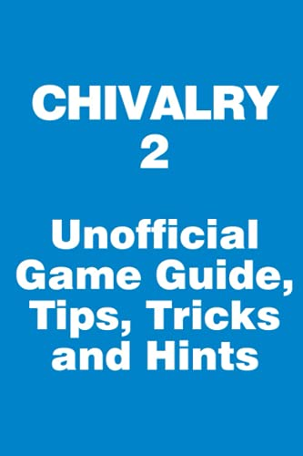 Chivalry 2 - Unofficial Game Guide, Tips, Tricks and Hints