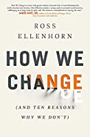 How We Change (and 10 Reasons Why We Don't)