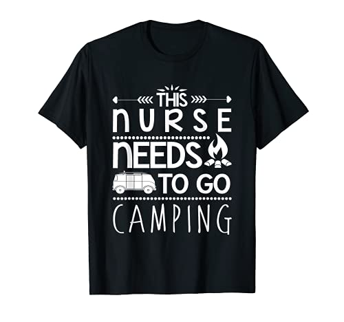 This Nurse Needs To Go Camping Camp Lover T-Shirt