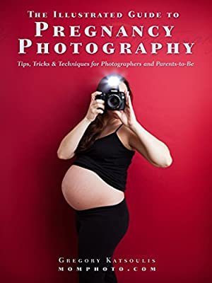 The Illustrated Guide to Pregnancy Photography: Tips, Tricks and Techniques for Photographers and Parents-to-Be