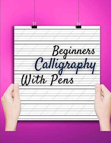 Beginners Calligraphy With Pens: Hand Lettering Intermediate Lettering And Design Basics, Hand Lettering Simple Creative Styles for Modern Calligraphy an Intensive Practice Workbook