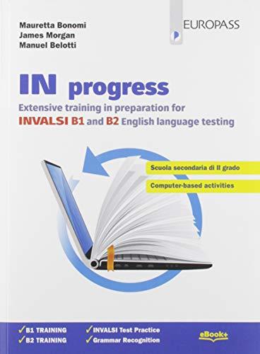 In progress. Extensive training in preparation for INVALSI B1 and B2. Per le Scuole superiori. Con e-book. Con espansione online