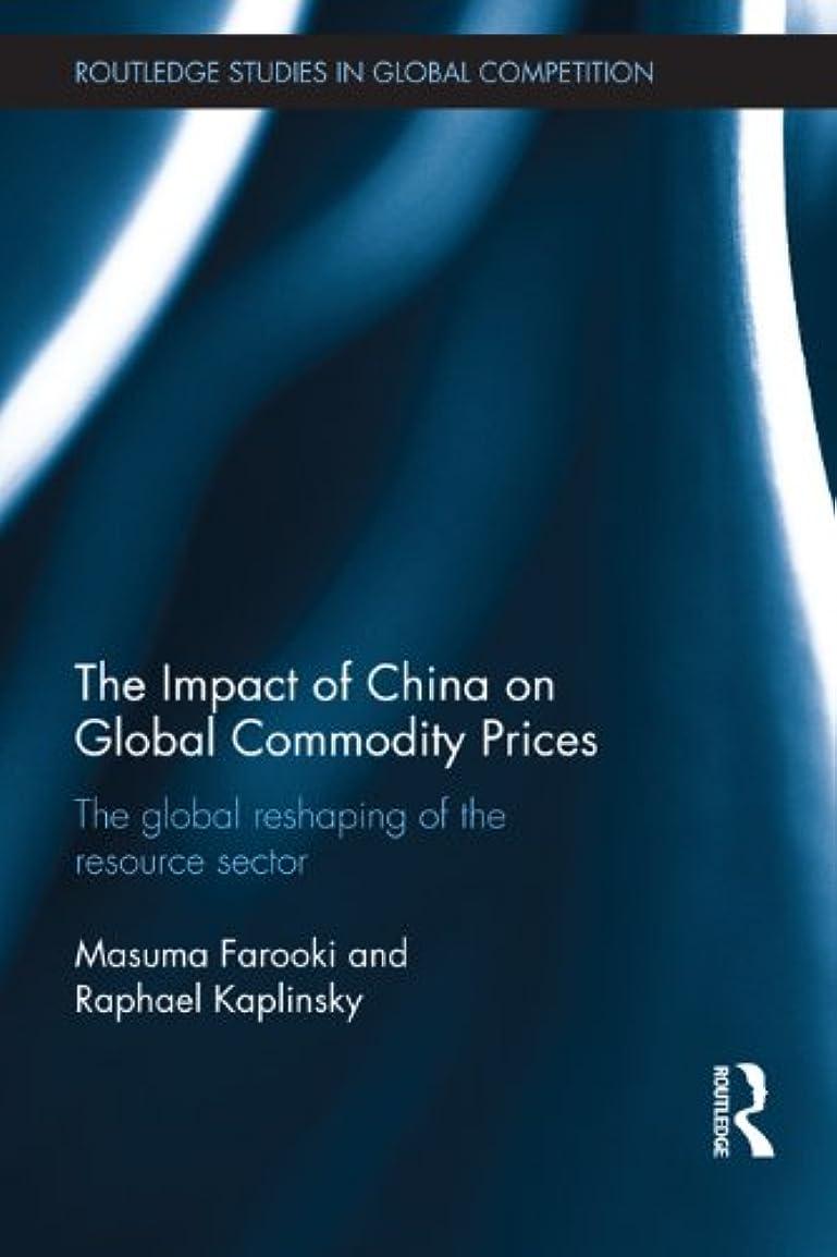 ウミウシ軽蔑他のバンドでThe Impact of China on Global Commodity Prices: The Global Reshaping of the Resource Sector (Routledge Studies in the Modern World Economy Book 101) (English Edition)
