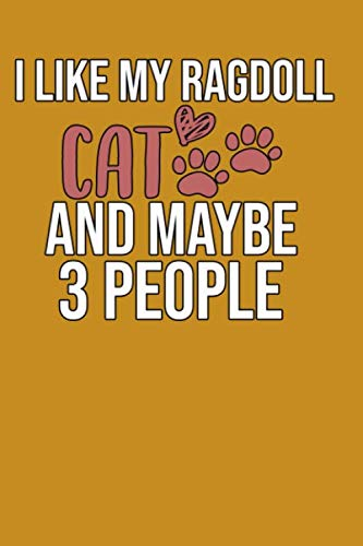 I Like My Ragdoll Cat and Maybe 3 People: Notebook Gift for Ragdoll Cat Lovers, Funny Notebook Gift, Cat Lovers, 6x9 Inches, 110 Lined Pages