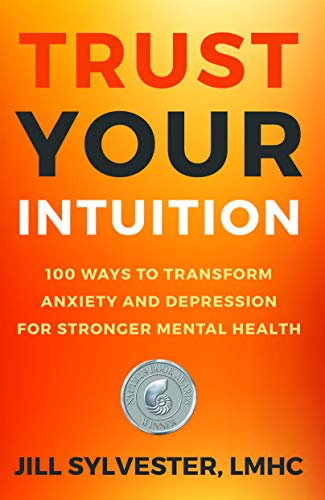 Trust Your Intuition: 100 Ways to Transform Anxiety and Depression for Stronger Mental Health