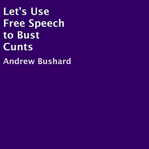 Let's Use Free Speech to Bust C--ts audiobook cover art