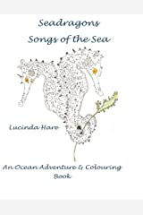 [(Seadragon Songs of the Sea : An Ocean Adventure & Conservation Colouring Book)] [By (author) Lucinda Hare] published on (July, 2015) Paperback