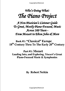 "The Piano Project - A Non-Musician's Listener's Guide: Book #1: ""Classical"" Europe Part #1: Mozart"