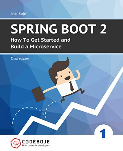 Spring Boot 2: How To Get Started and Build a Microservice - Third Edition (Brief books for developers Book 1)