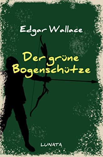 Edgar-Wallace-Reihe: Der grüne Bogenschütze: Kriminalroman