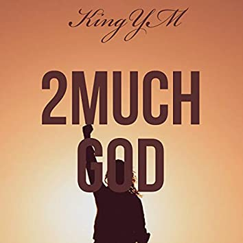 2Much God