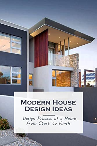 Modern House Design Ideas: Design Process of a Home From Start to Finish: Interior Books (English Edition)