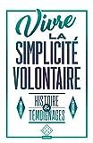 Vivre la simplicité volontaire - Histoire et témoignages