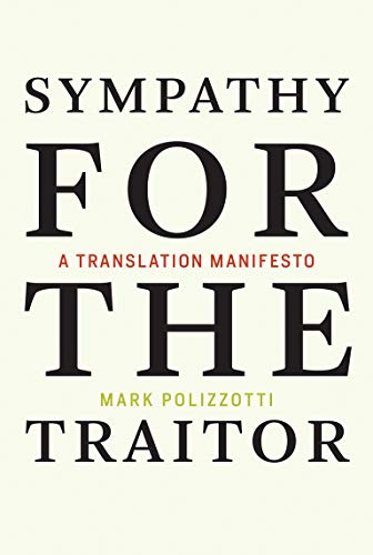 Sympathy for the Traitor: A Translation Manifesto (The MIT Press)