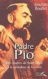 Padre Pio : Des foudres du Saint-Office à la splendeur de la vérité par Bouflet
