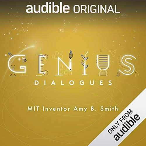 Ep. 8: MIT Inventor Amy B. Smith (The Genius Dialogues) audiobook cover art
