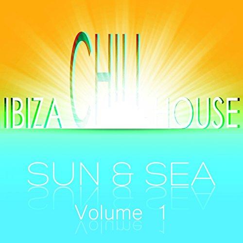 Ibiza Chill House Sun & Sea, Vol. 1 (Very Best of Island and Sunset Beach Lounge)