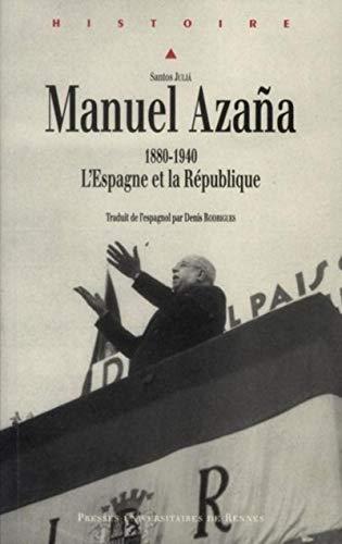 Manuel Azana : 1880 1940. L'Espagne et la République