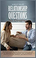 Relationship Questions for Couples: The perfect guide for effective communication. Discover the importance of trust to avoid, solve and eliminate conflicts. Stop being emotional and improve intimacy (Effective Couples Therapy)