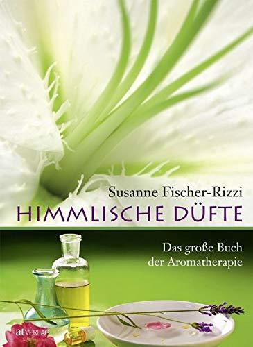 Fischer-Rizzi, Susanne:<br />Himmlische Düfte: Das große Buch der Aromatherapie - jetzt bei Amazon bestellen
