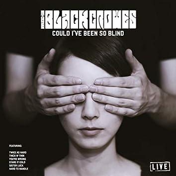 Could I've Been so Blind (Live)