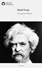 Delphi Complete Works of Mark Twain (Illustrated) (Delphi Series One Book 8)