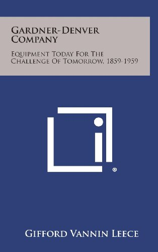 Gardner-Denver Company: Equipment Today for the Challenge of Tomorrow, 1859-1959