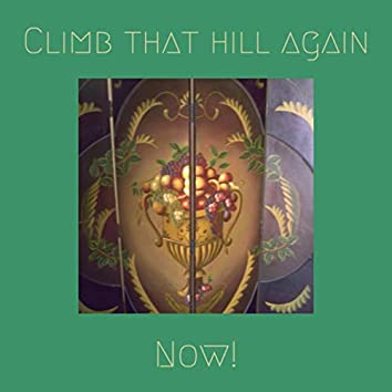 Climb that  hill  again