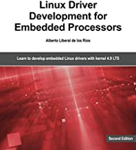 Linux Driver Development for Embedded Processors - Second Edition: Learn to develop Linux embedded drivers with kernel 4.9...