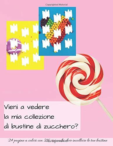 Vieni a vedere la mia collezione di bustine di zucchero?: Album con 24 pagine a colori con immagini tematiche e 216 riquadri dove incollare le tue bustine di zucchero