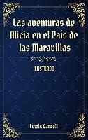 Las aventuras de Alicia en el País de las Maravillas: (Ilustrado)