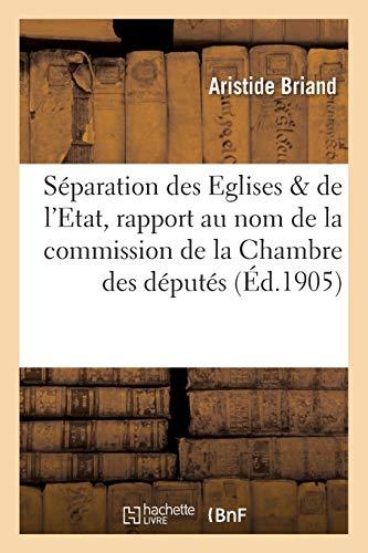 La séparation des Eglises & de l'Etat, rapport, au nom de la commission de la Chambre des députés (Sciences Sociales)