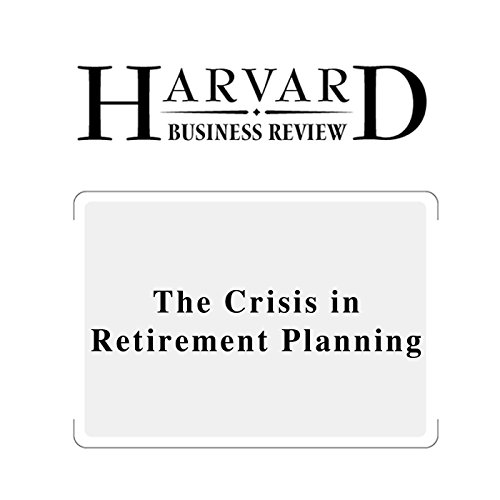 The Crisis in Retirement Planning (Harvard Business Review) audiobook cover art
