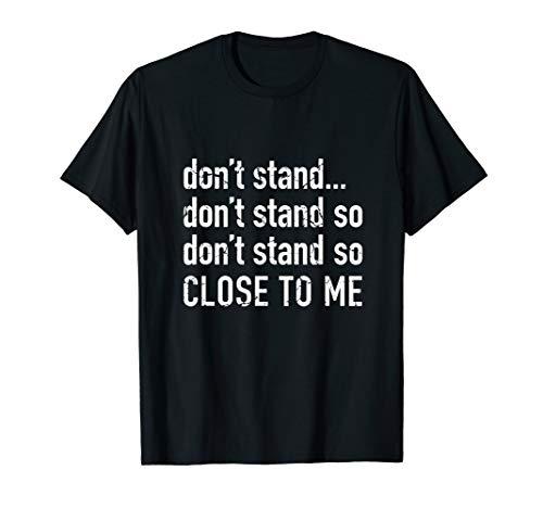 Don't Stand So Close To Me - Quarantine Flu Virus Awareness T-Shirt