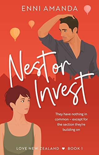 Nest or Invest: Enemies-to-lovers romantic comedy (Love New Zealand Book 1) by [Enni Amanda]