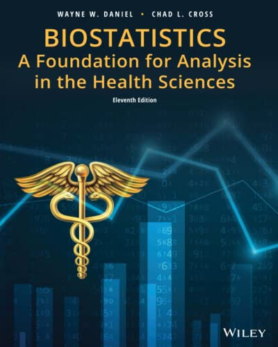 Compare Textbook Prices for Biostatistics: A Foundation for Analysis in the Health Sciences, Eleventh Edition  ISBN 9781119496700 by Daniel, Wayne W.,Cross, Chad L.