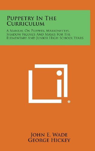 [(Puppetry in the Curriculum: A Manual on Puppets, Marionettes, Shadow Figures and Masks for the Elementary and Junior High School Years)] [Author: John E Wade] published on (August, 2013)