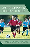 Sports and Play in Christian Theology (Theology and Pop Culture)