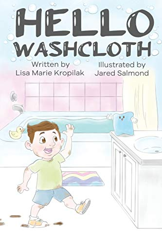 Hello Washcloth: An adorable introduction to the sequence of bathing using playful rhymes. Will help boys and girls learn and remember what to do when it's bathing time!