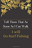 Tell Them That As Soon As I Can Walk I will Do Surf Fishing: Surf Fishing Composition Notebook - A Gift Idea Notebook for Surf Fishing Fans - inspirational journal for women and men