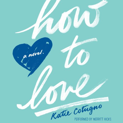 How to Love Audiobook By Katie Cotugno cover art