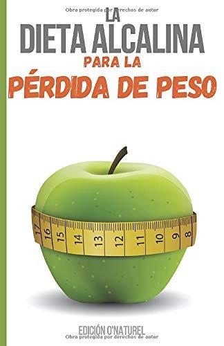 La Dieta Alcalina para la Pérdida de Peso: Registra tus resultados día a día para reequilibrar tu salud y perder peso sin estrés.
