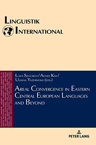 Areal Convergence in Eastern Central European Languages and Beyond (Linguistik International, Band 44)