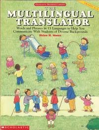Multilingual Translator: Words and Phrases in 15 Languages to Help You Communicate With Students of Diverse Backgrounds (Scholastic reference library)